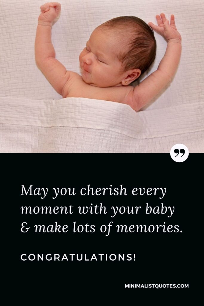 New Born Baby Quote, Wish & Message With Image: May you cherish every moment with your baby & make lots of memories.Congratulations!