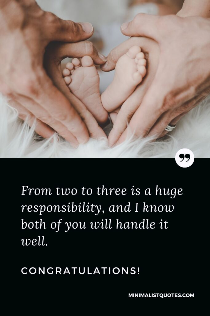 New Born Baby Quote, Wish & Message With image: From two to three is a huge responsibility, and I know both of you will handle it well.Congratulations!