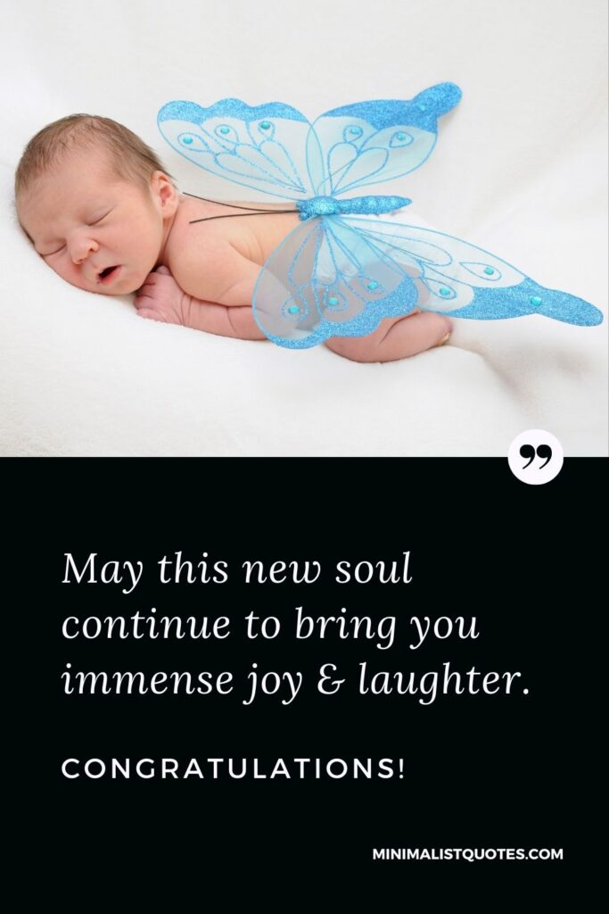 New Born Baby Quote, Wish & Message With Image: May this new soul continue to bring you immense joy & laughter.Congratulations!