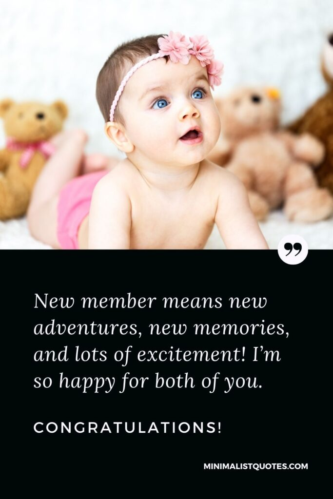 New Born Baby Quote, Wish & Message With Image: New member means new adventures, new memories, and lots of excitement! I'm so happy for both of you.Congratulations!