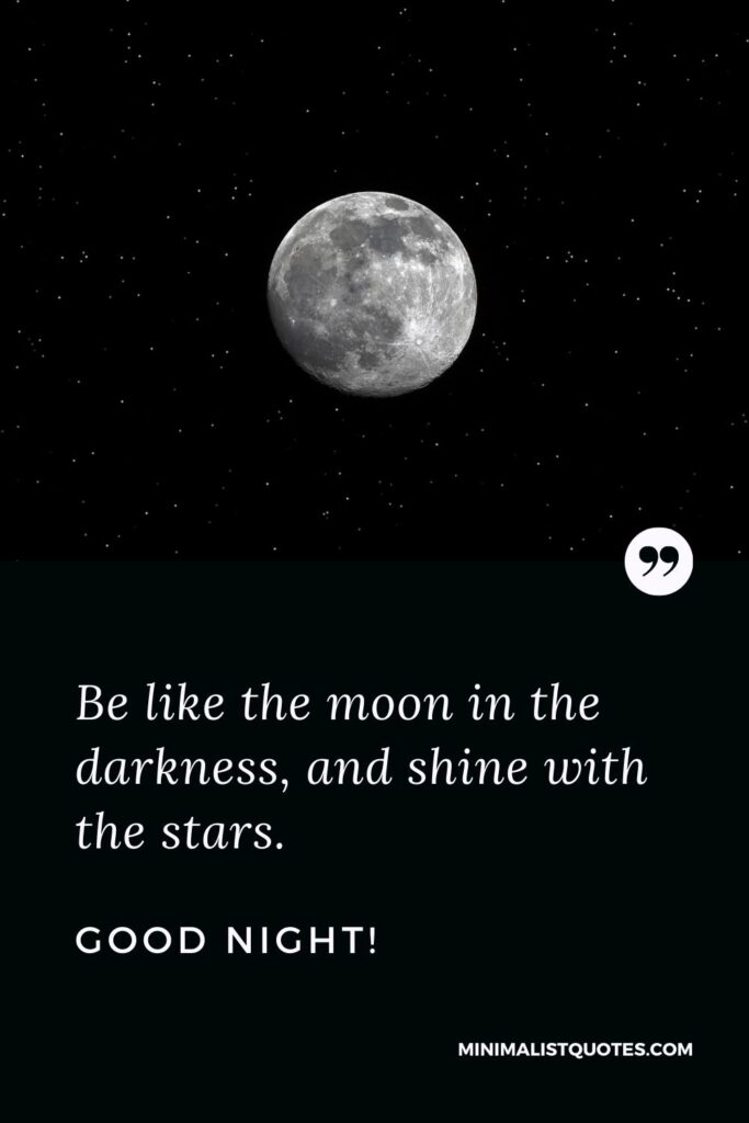 Night Quote, Wish & Message With Image: Be like the moon in the darkness, and shine with the stars. Good Night!