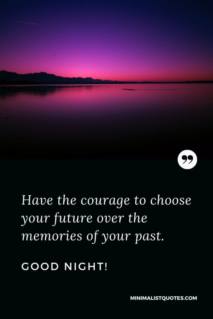 Night Quote, Wish & Message With Image: Have the courage to choose your future over the memories of your past. Good Night!