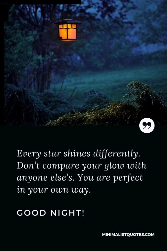 Night Quotes, Wish & Message With Image: Every star shines differently. Don't compare your glow with anyone else's. You are perfect in your own way. Good Night!