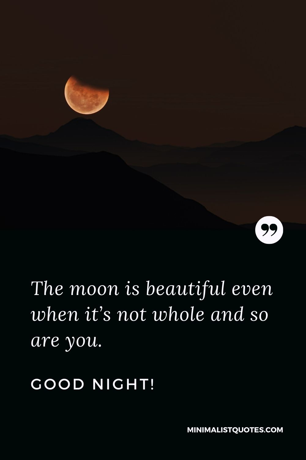 Night Quote, Wish & Message With Image: The moon is beautiful even when it's not whole and so are you. Good Night!