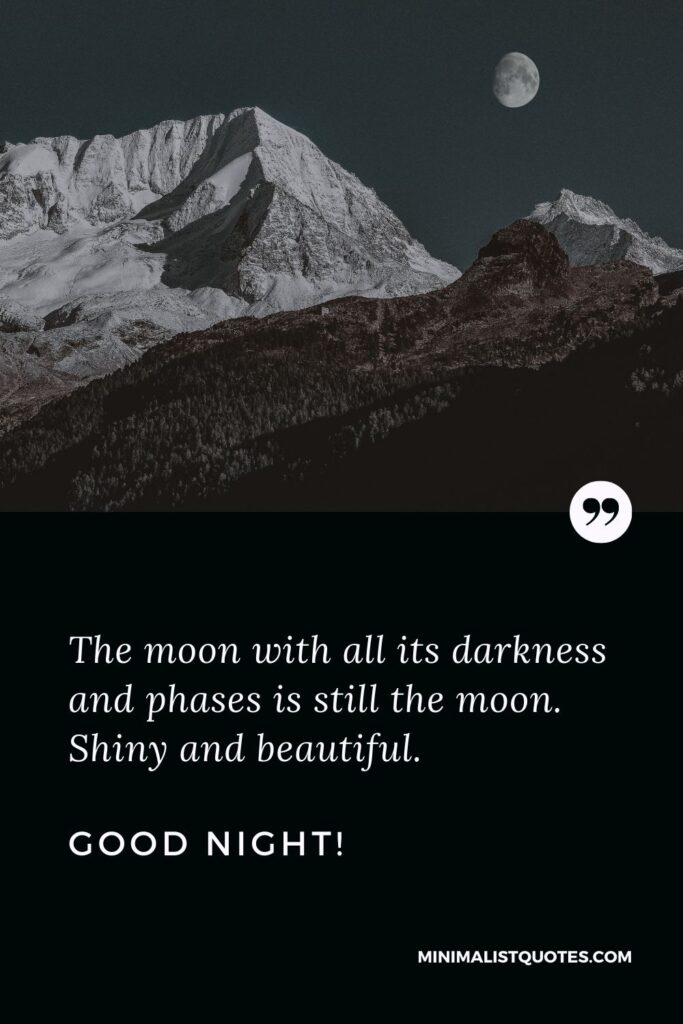 Good Night Quote, Wish & Message With Image: The moon with all its darkness and phases is still the moon. Shiny and beautiful. Good Night!