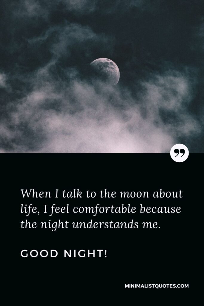 Night Quote, Wish & Message With Image: When I talk to the moon about life, I feel comfortable because the night understands me. Good Night!