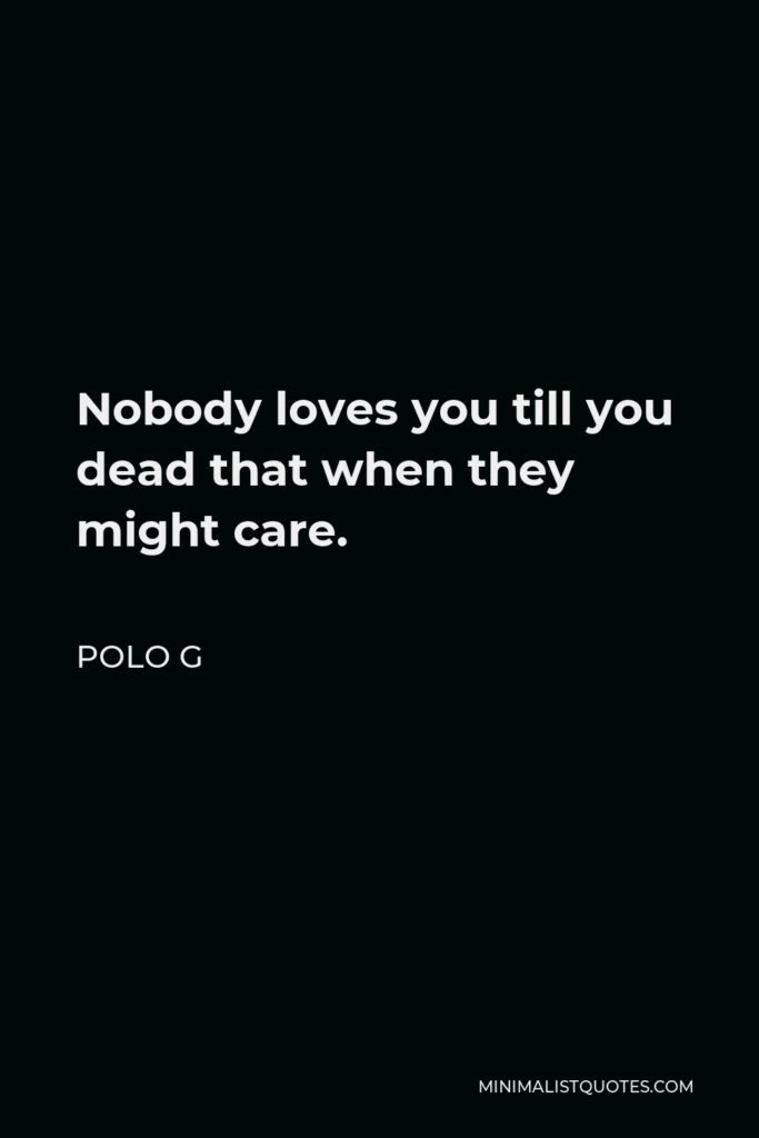 Polo G Quote - Nobody loves you till you dead that when they might care.
