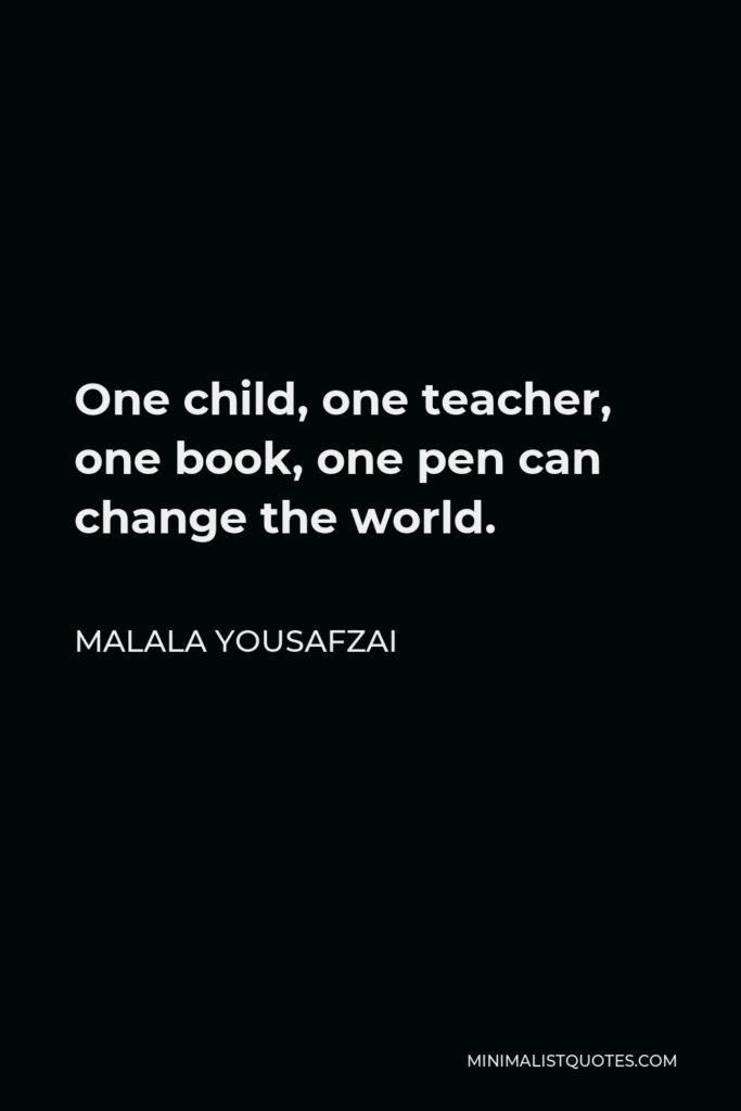Malala Yousafzai Quote - One child, one teacher, one book, one pen can change the world.