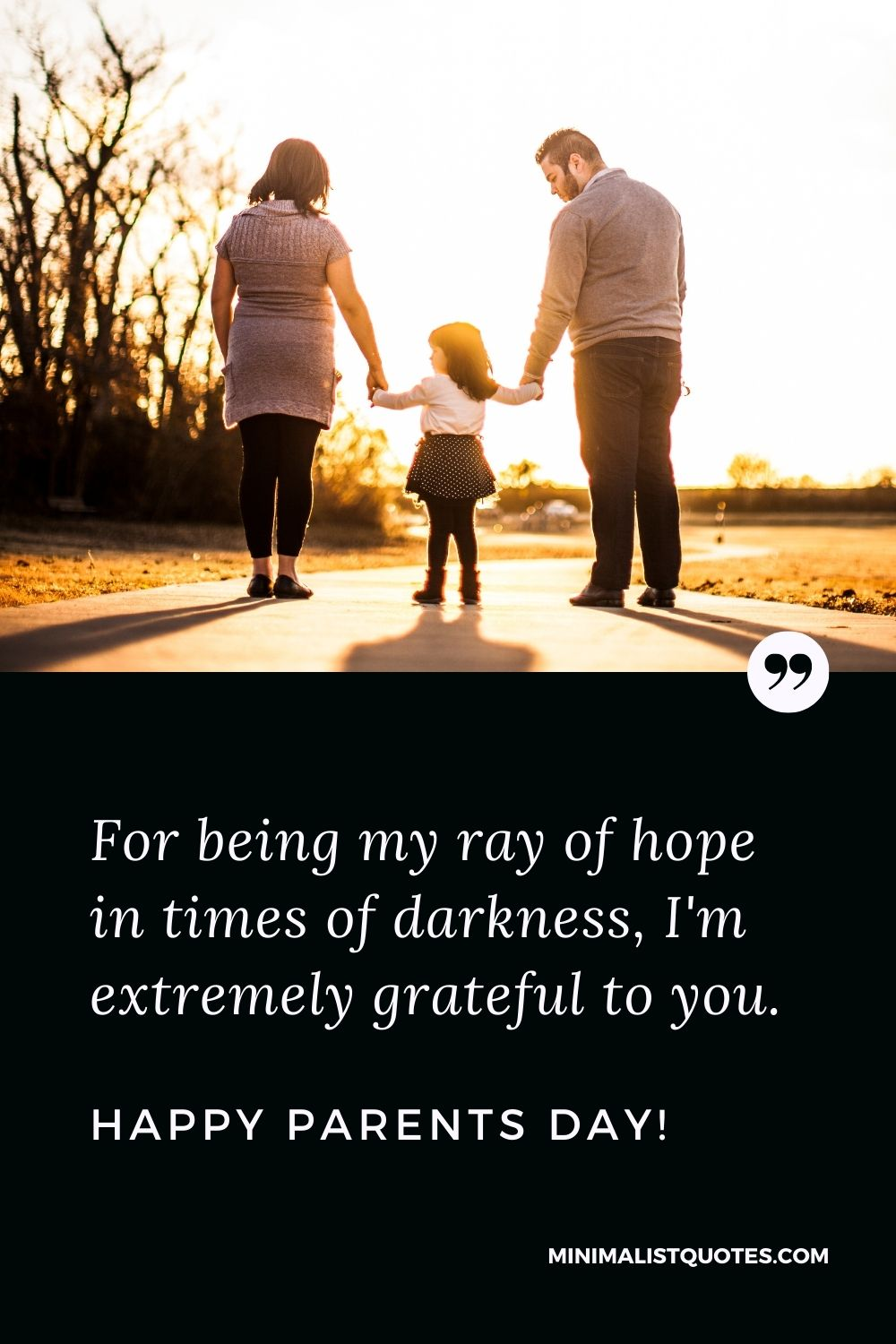 Parents Day Quote, Wish & Message With Image: For being my ray of hope in times of darkness, I'm extremely grateful to you. Happy Parent's Day!