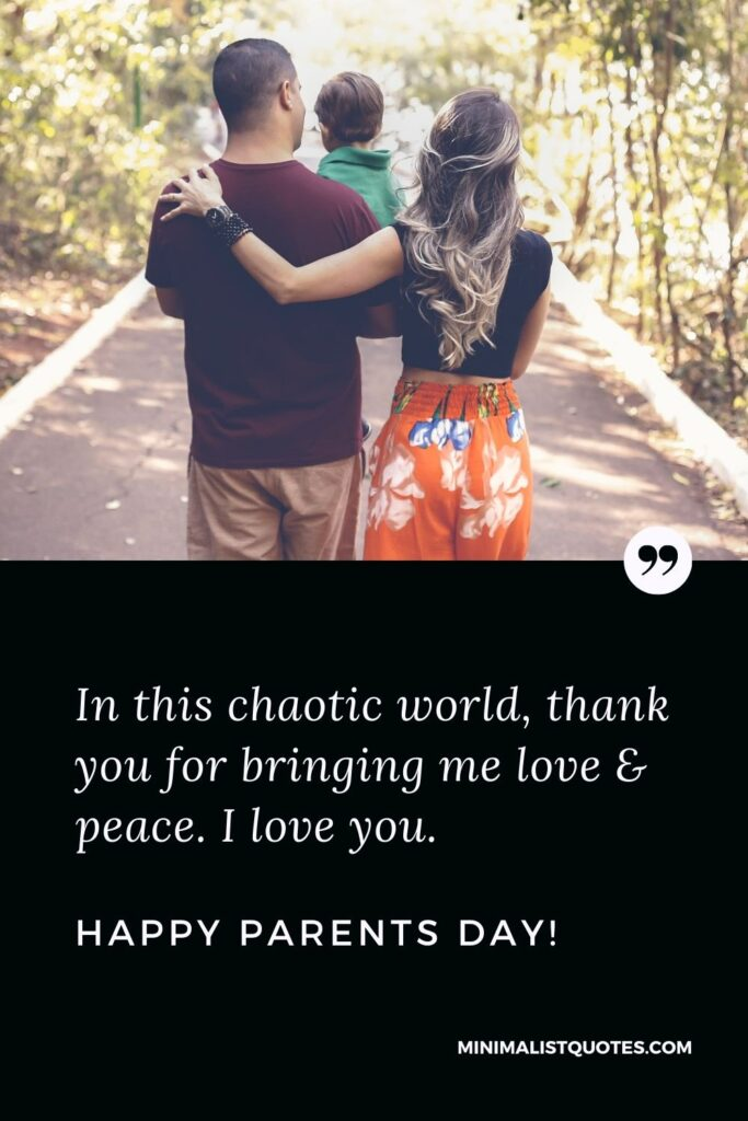 Parents Day Quote, Wish & Message With Image: In this chaotic world, thank you for bringing me love & peace. I love you.Happy Parents Day!