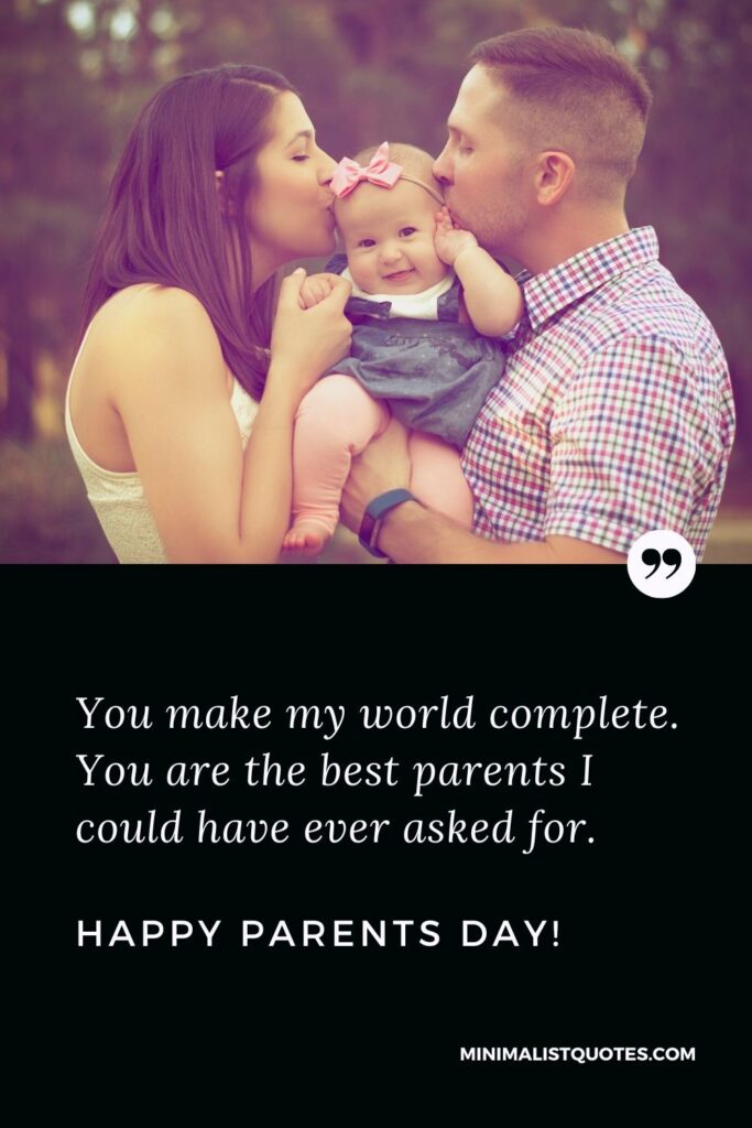 Parents Day Quote, Wish & Message With Image: You make my world complete. You are the best parents I could have ever asked for. Happy Parents Day!