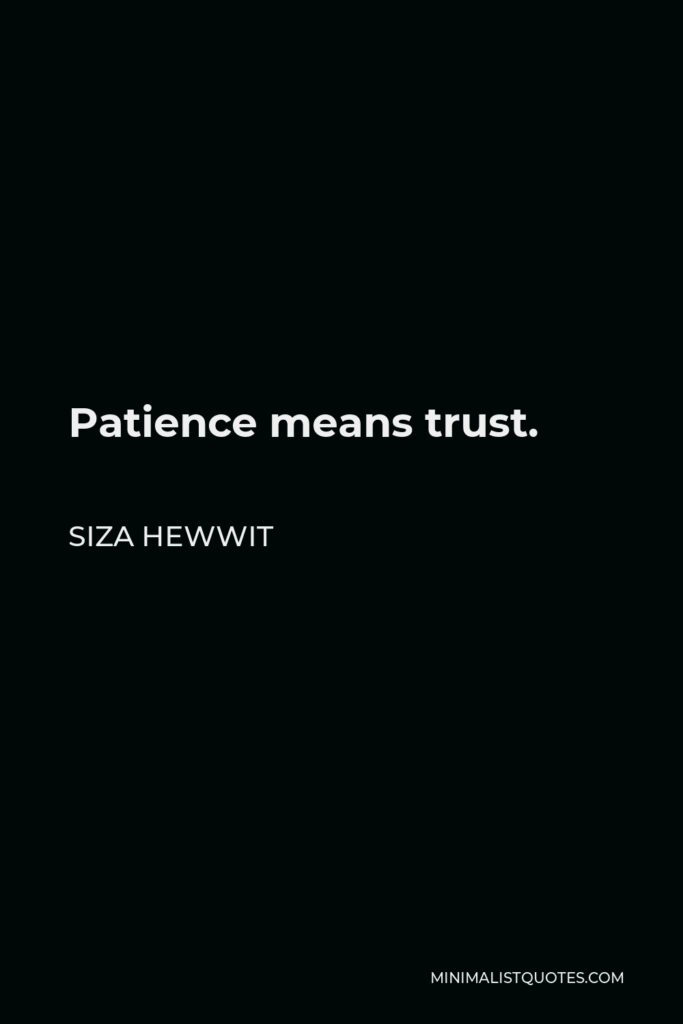 Siza Hewwit Quote - Patience means trust.