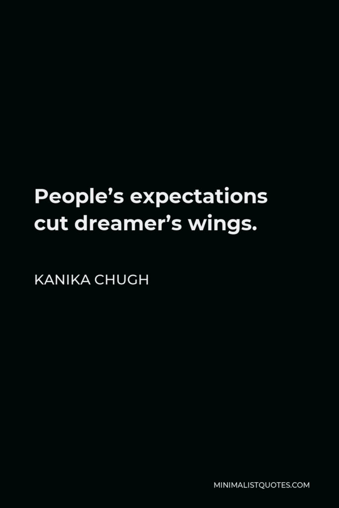Kanika Chugh Quote - People's expectations cut dreamer's wings.
