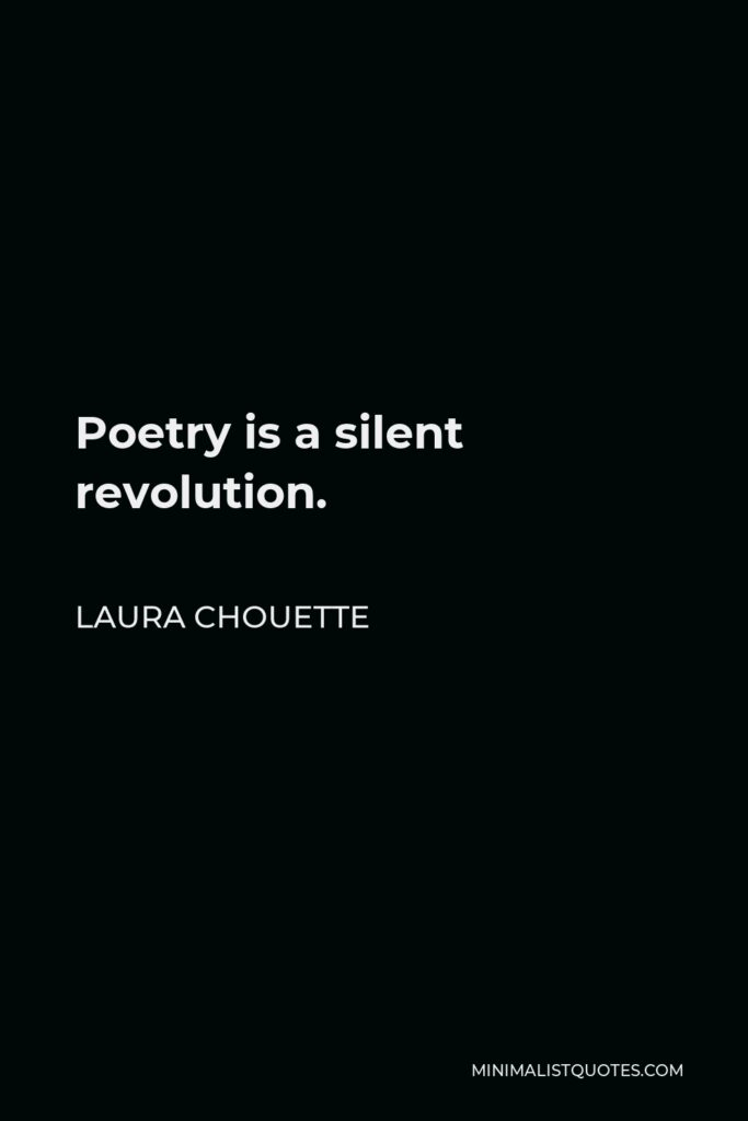Laura Chouette Quote - Poetry is a silent revolution.