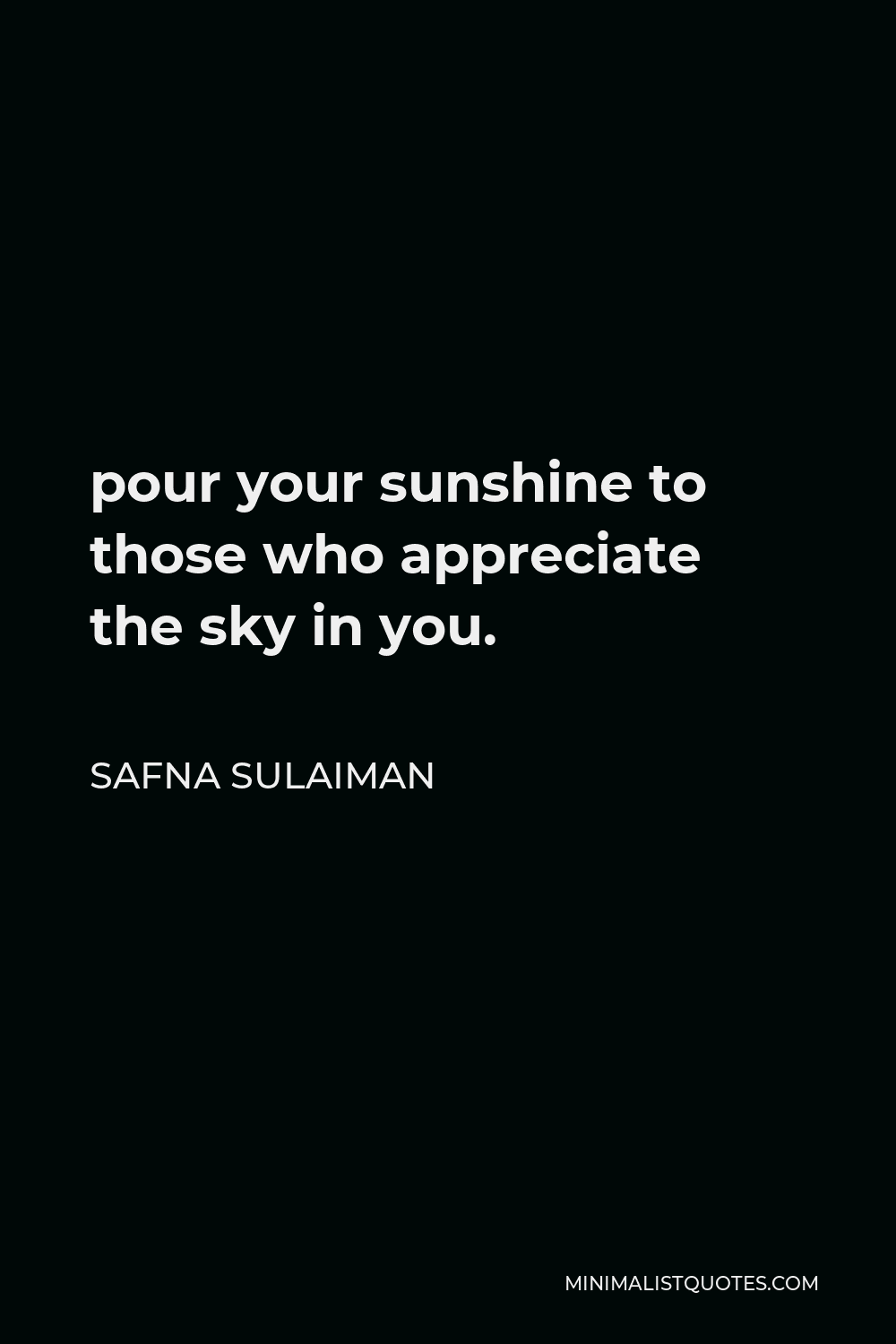 Safna Sulaiman Quote - pour your sunshine to those who appreciate the sky in you.