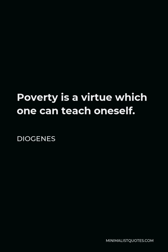 Diogenes Quote - Poverty is a virtue which one can teach oneself.