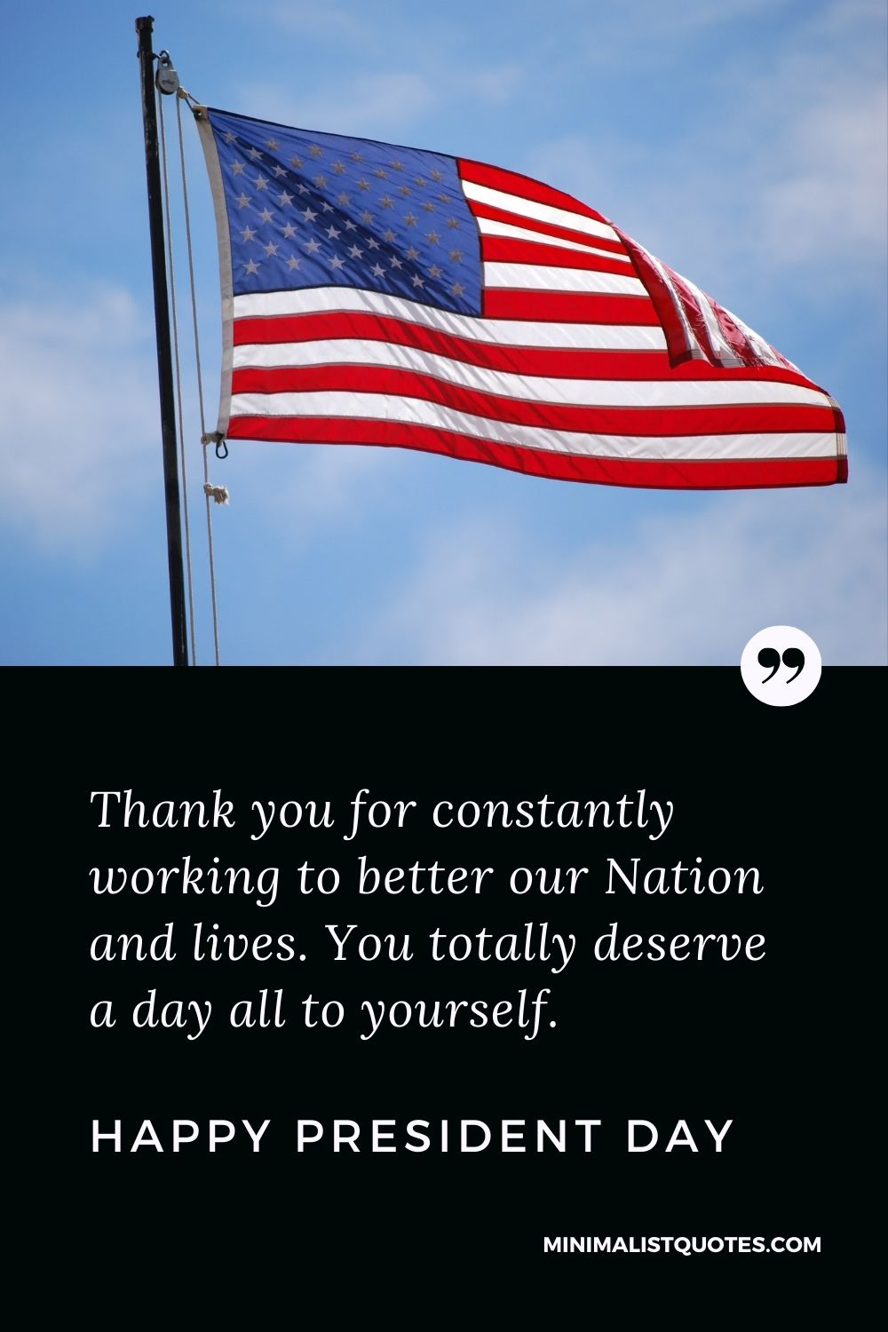 President Day Quote, Wish & Message With Image: Thank you for constantly working to better our Nation and lives. You totally deserve a day all to yourself. Happy President Day!