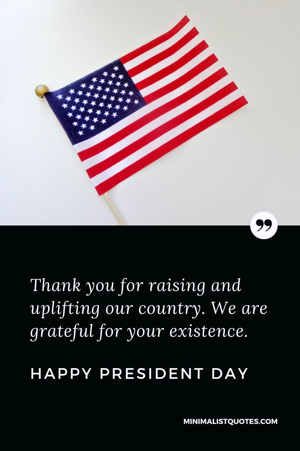 President Day Quote, Wish & Message With Image: Thank you for raising and uplifting our country. We are grateful for your existence. Happy President Day!