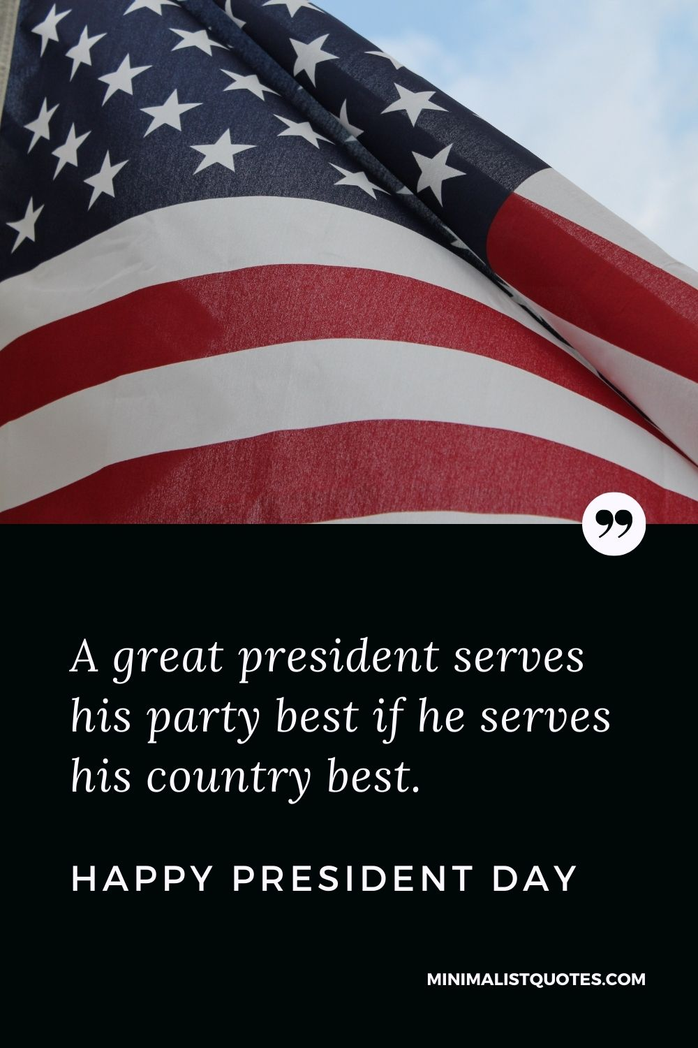 President Day Quote, Wish & Message With Image: A great president serves his party best if he serves his country best. Happy President Day!