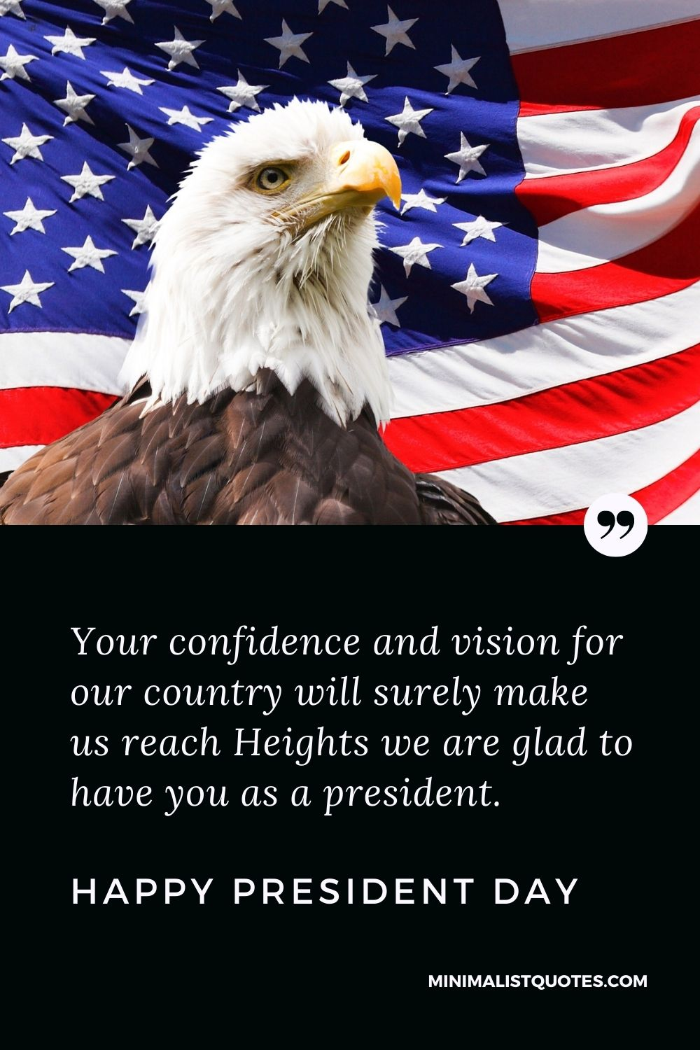 President Day Quote, Wish & Message With Image: Your confidence and vision for our country will surely make us reach Heights we are glad to have you as a president. Happy President Day!