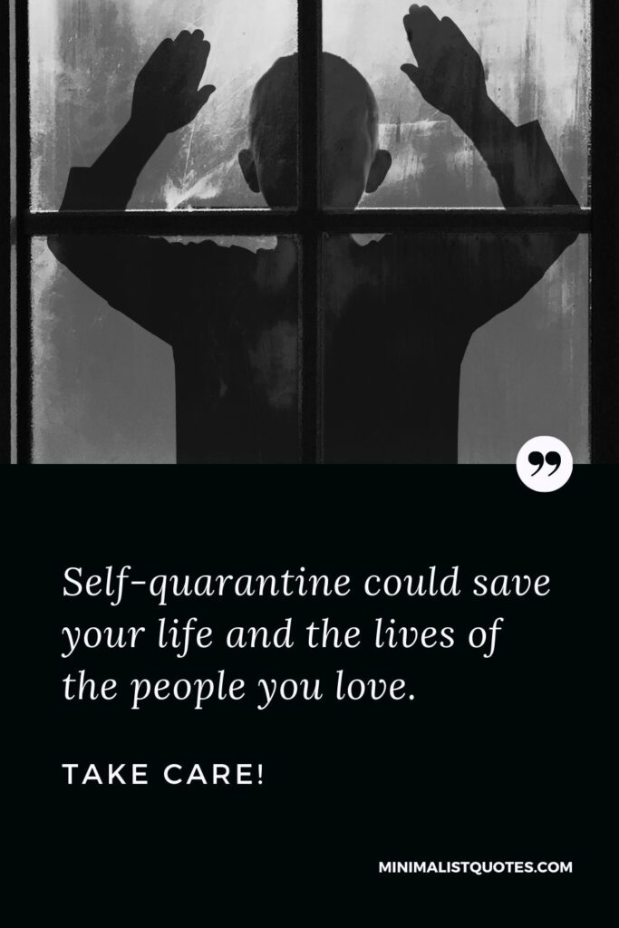 Quarantine Quotes, Wishes & Messages: Self-quarantine could save your life and the lives of the people you love. Take Care!