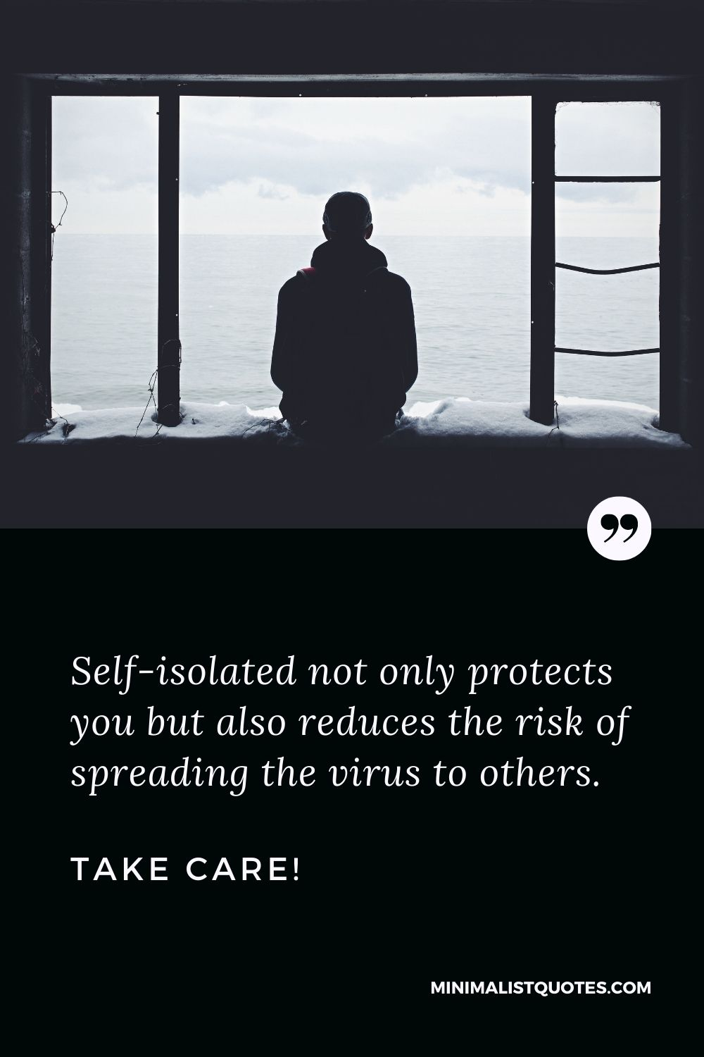 Quarantine Quotes, Wishes & Messages: Self-isolated not only protects you but also reduces the risk ofspreading the virus to others. Take Care!