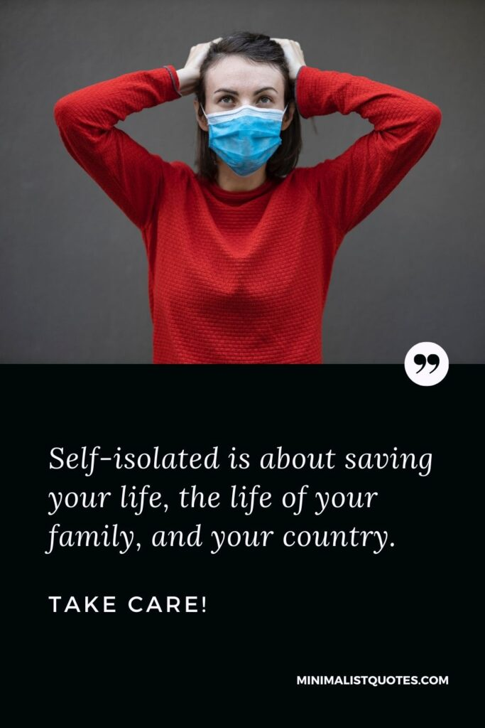 Quarantine Quote, Wish & Message With Image: Self-isolated is about saving your life, the life of your family, and your country. Take Care!