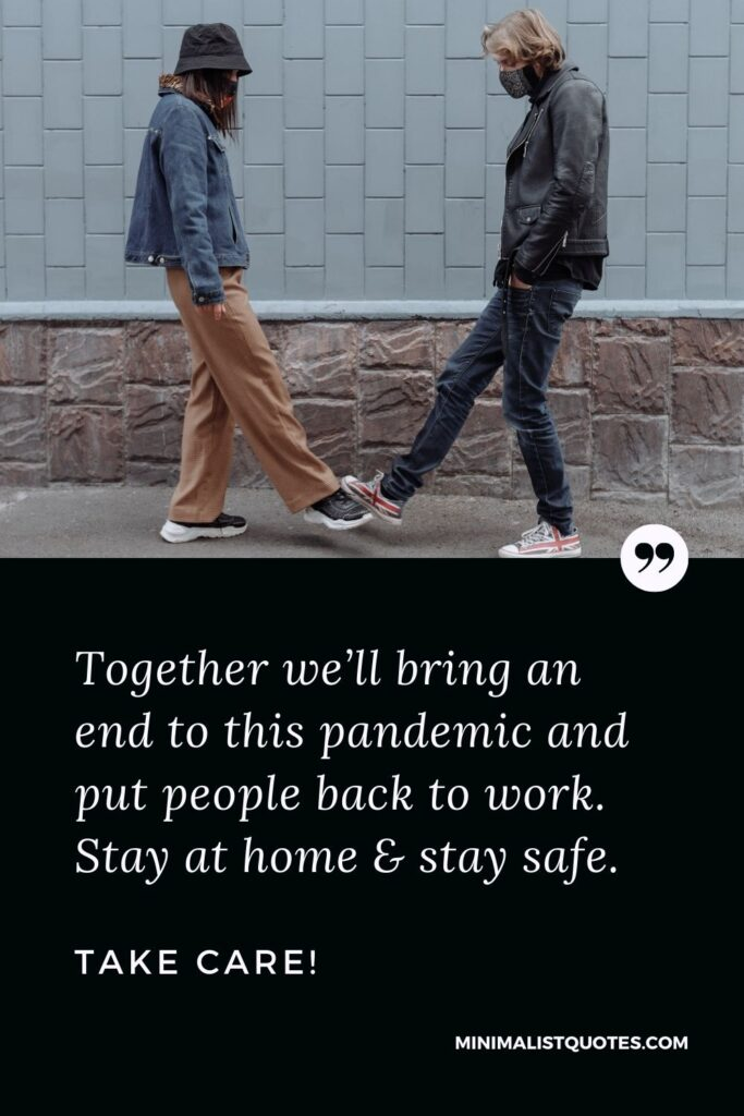 Quarantine Birthday Quote, Wish & Message With Image: Together we'll bring an end to this pandemic and put people back to work. Stay at home & stay safe. Take Care!