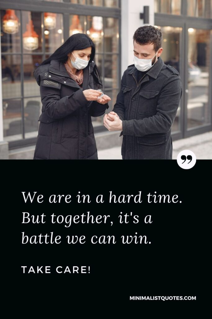 Quarantine Quote, Wish & Message With Image: We are in a hardtime. But together, it's a battle we can win. Take Care!