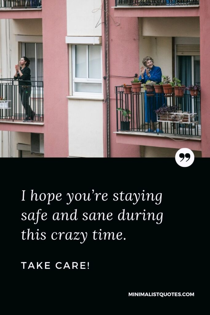 Quarantine Quote, Wish & Message With Image: I hope you're staying safe and sane during this tough time. Take Care!