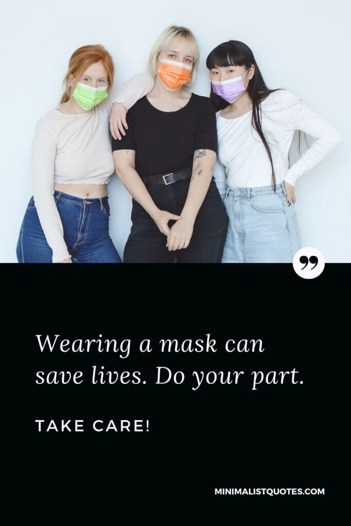 Quarantine Quote, Wish & Message With Image: Wearing a mask can save lives. Do your part. Take Care!