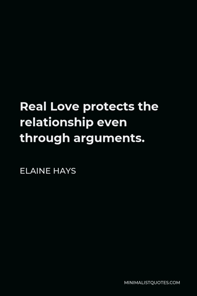 Elaine Hays Quote - Real Love protects the relationship even through arguments.