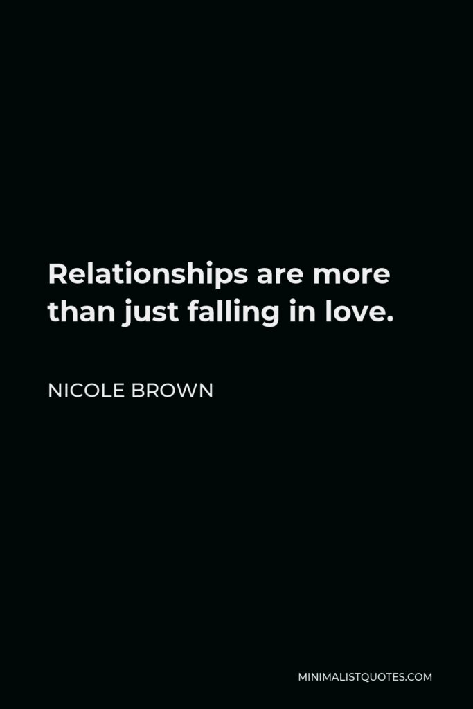 Nicole Brown Quote - Relationships are more than just falling in love.