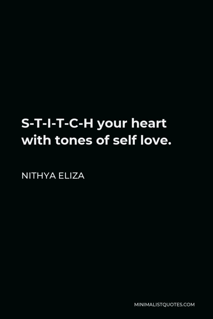 Nithya Eliza Quote - S-T-I-T-C-H your heart with tones of self love.