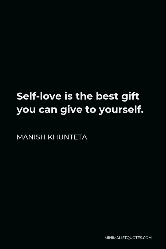 Manish Khunteta Quote - Self-love is the best gift you can give to yourself.