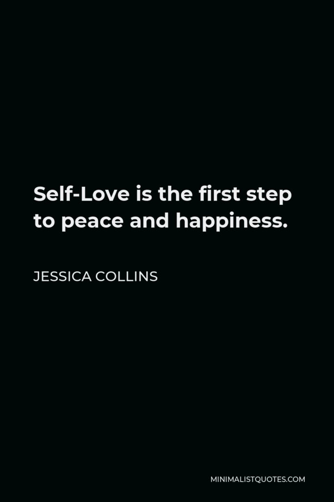 Jessica Collins Quote - Self-Love is the first step to peace and happiness.