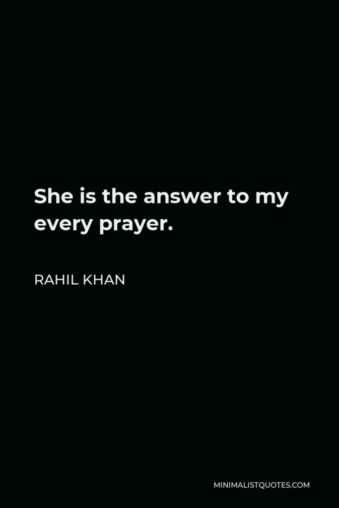 Rahil Khan Quote - She is the answer to my every prayer.