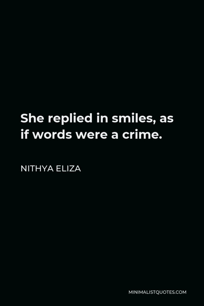 Nithya Eliza Quote - She replied in smiles, as if words were a crime.