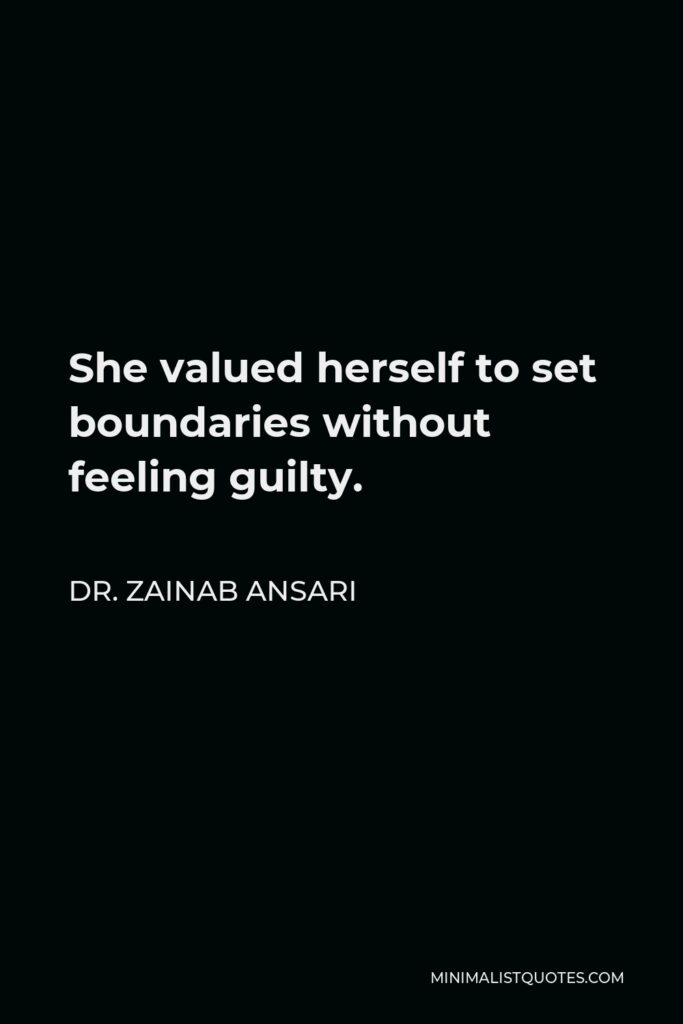 Dr. Zainab Ansari Quote - She valued herself to set boundaries without feeling guilty.