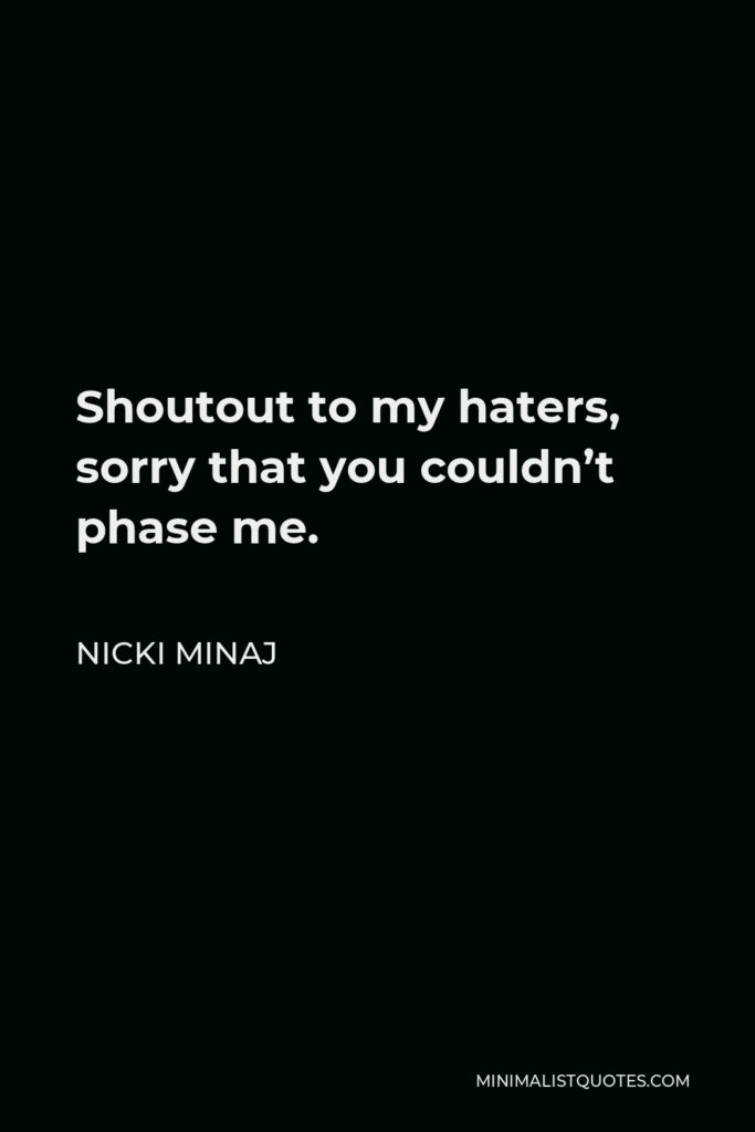 Nicki Minaj Quote - Shoutout to my haters, sorry that you couldn't phase me.