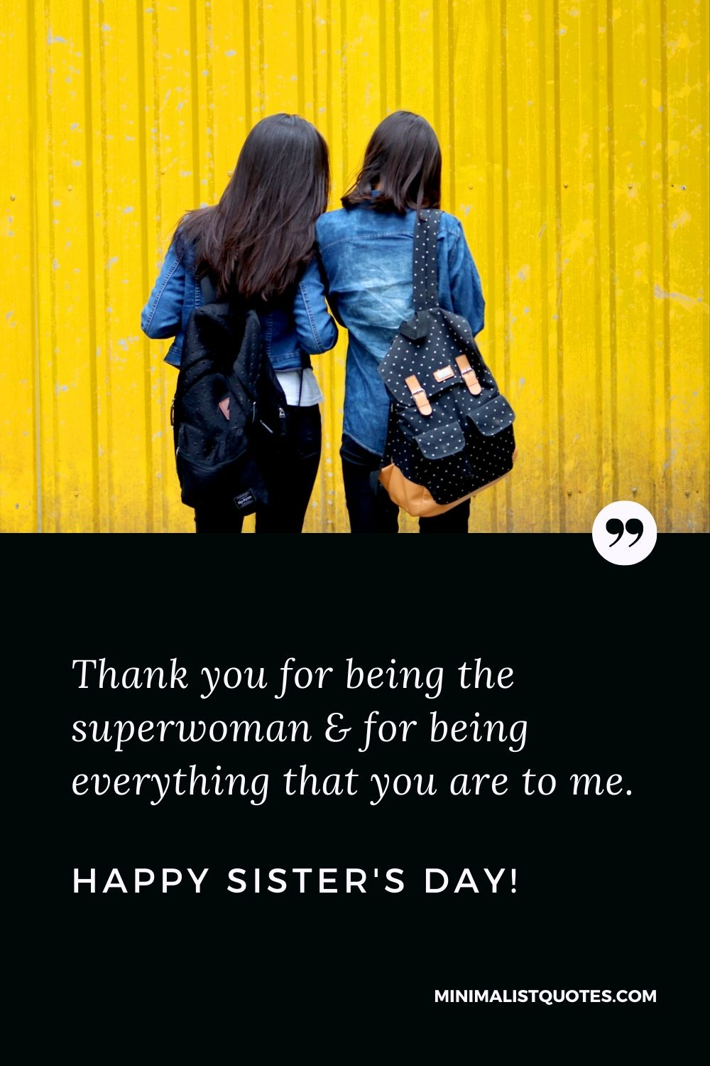 Sister's Day Quote, Wish & Message With Image: Thank you for being the superwoman &for being everything that you are to me. Happy Sister's Day!