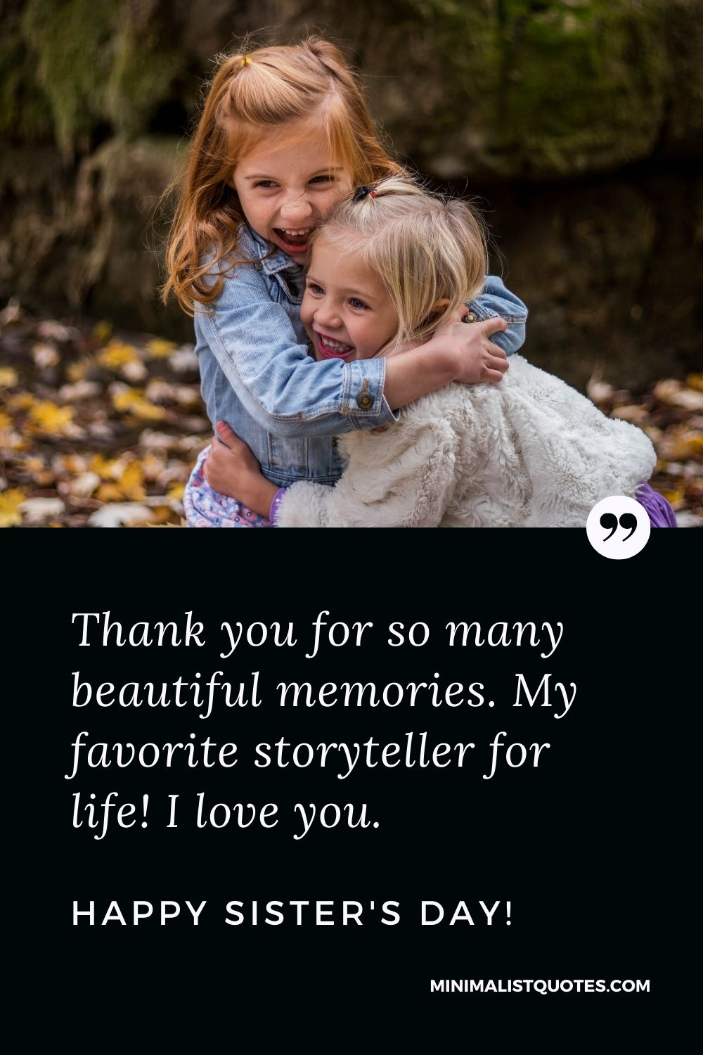 Sister's Day Quote, Wish & Message With Image: Thank you for so many beautiful memories. My favorite storyteller for life! I love you. Happy Sister's Day!