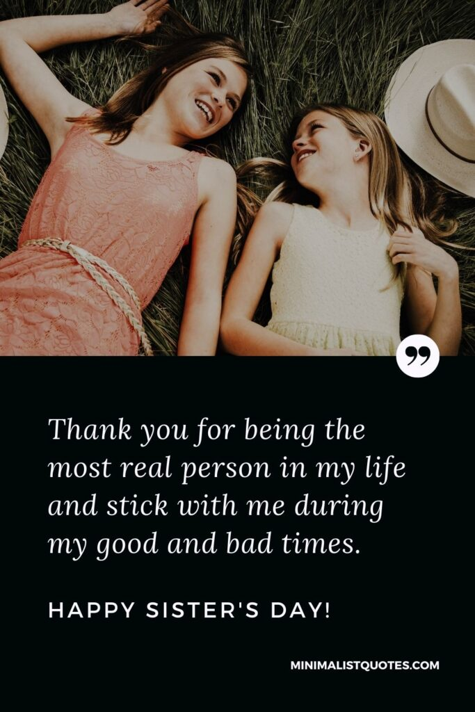 Sister's Day Quote, Wish & Message With Image: Thank you for being the most real person in my life and stick with me during my good and bad times. Happy Sister's Day!