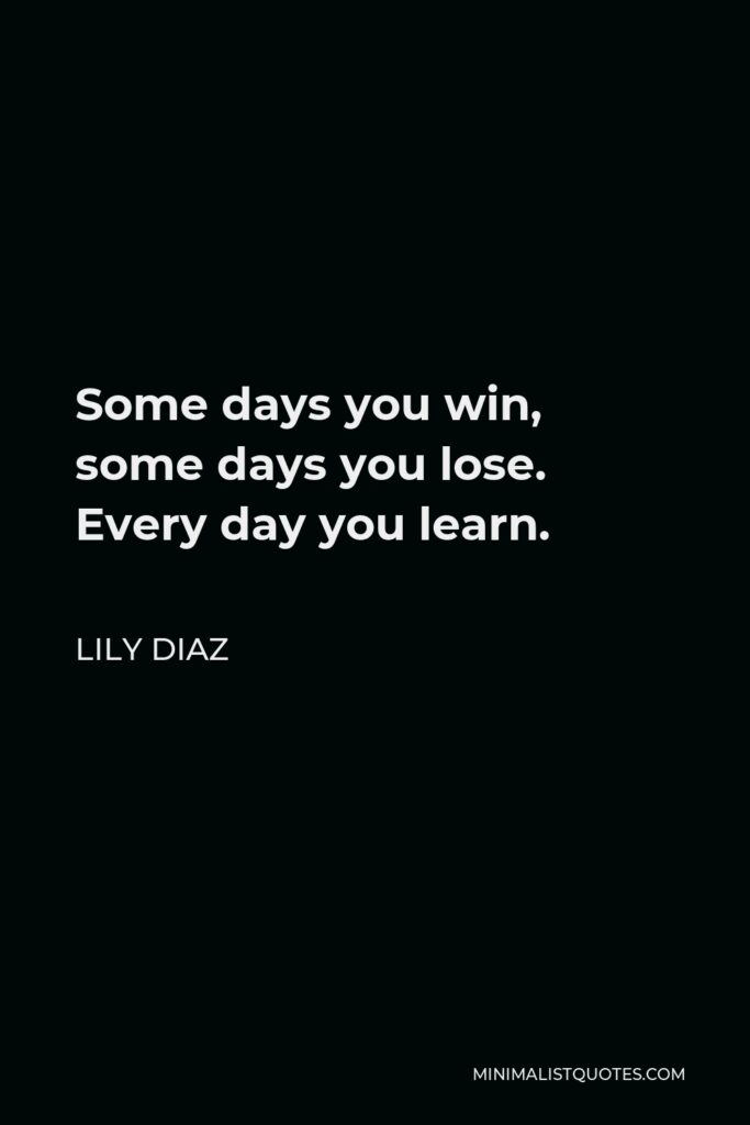 Hei-Ran Park Quote - Some days you win, some days you lose, every day you learn.