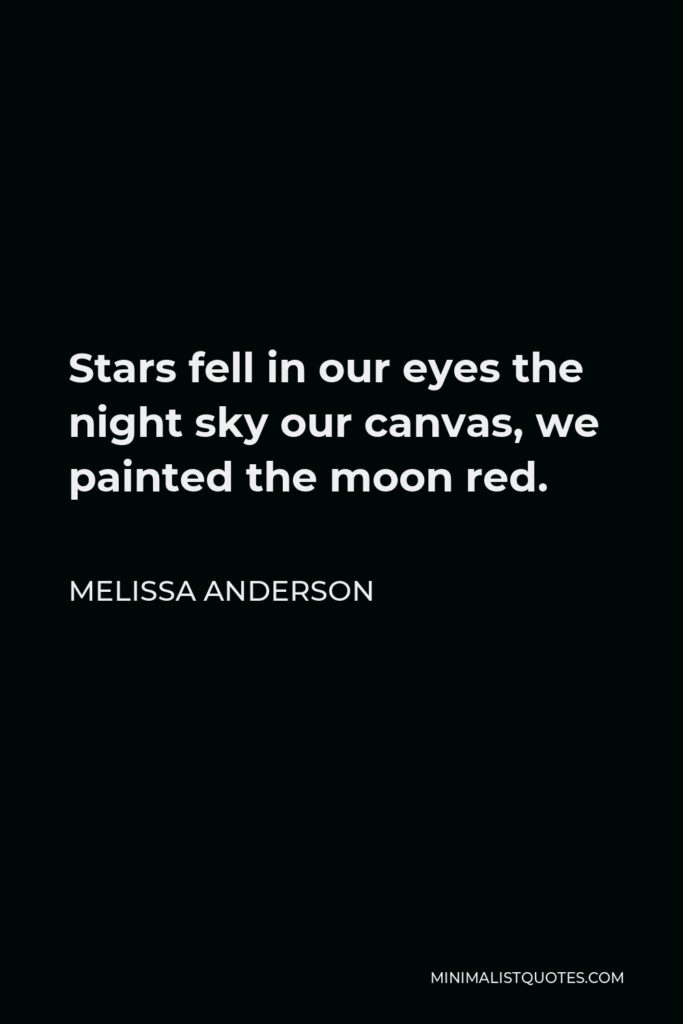 Melissa Anderson Quote - Stars fell in our eyes the night sky our canvas, we painted the moon red.