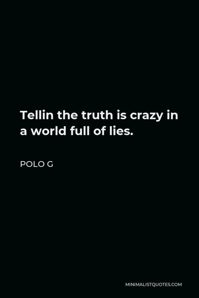 Polo G Quote - Tellin the truth is crazy in a world full of lies.