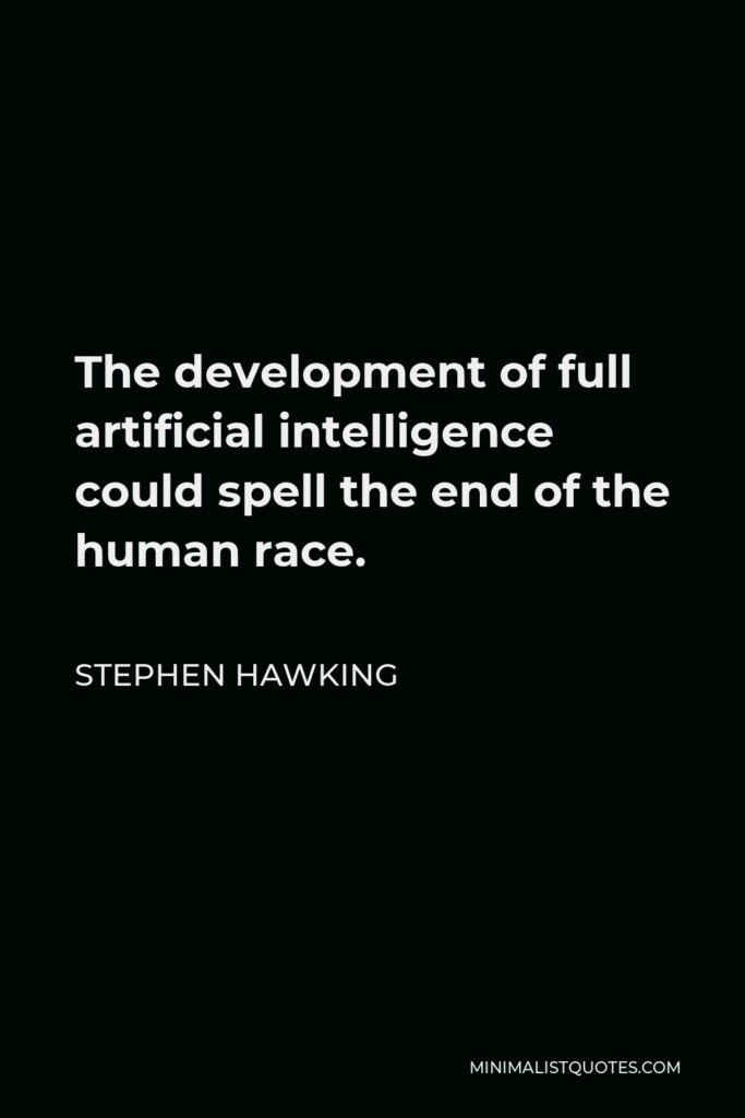 Stephen Hawking Quote - The development of full artificial intelligence could spell the end of the human race.