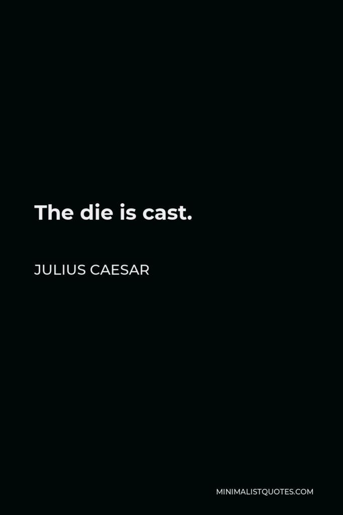 Julius Caesar Quote - The die is cast.