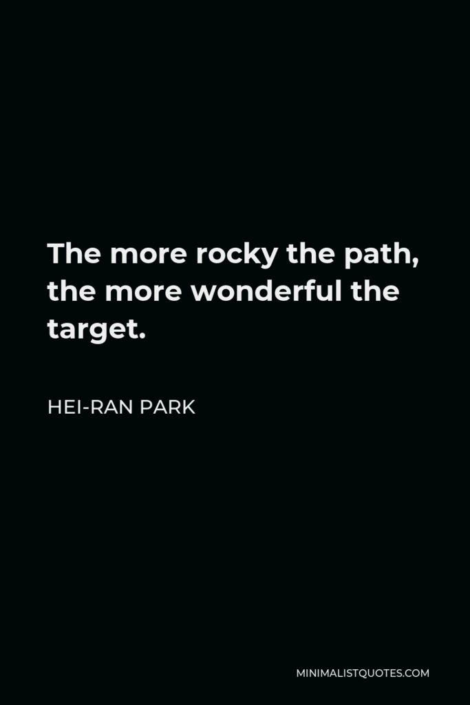 Hei-Ran Park Quote - The more rocky the path, the more wonderful the target.