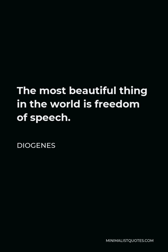 Diogenes Quote - The most beautiful thing in the world is freedom of speech.